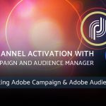 Cross-channel Activation with Adobe Campaign and Audience Manager - Part 2