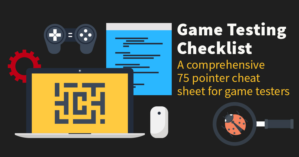 Game Testing Checklist - 75 pointer Cheat Sheet for Game Testers