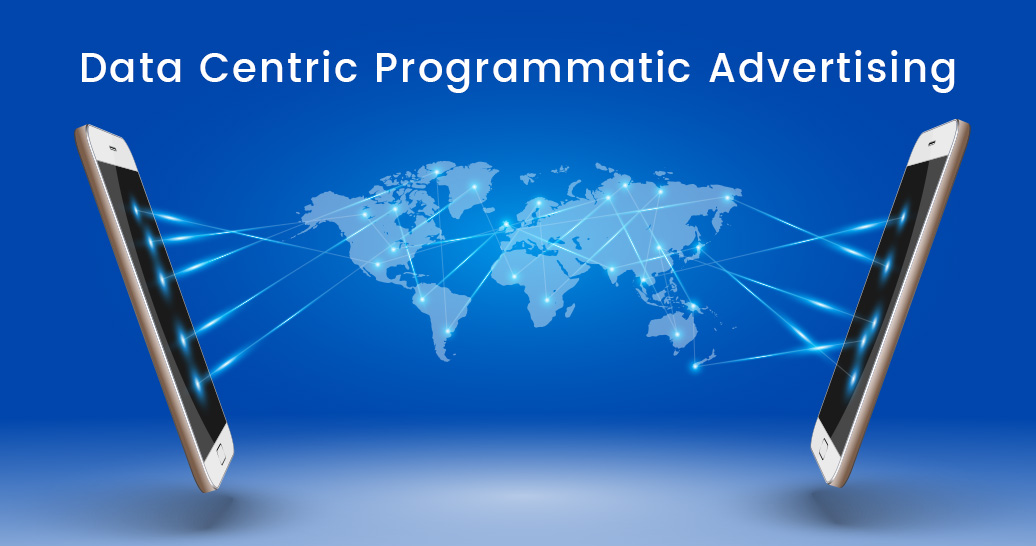 Data Centric Programmatic Advertising