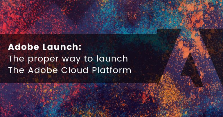 Adobe Launch: The proper way to launch The Adobe Cloud Platform