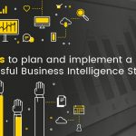 Steps to plan and implement a successful Business Intelligence Strategy