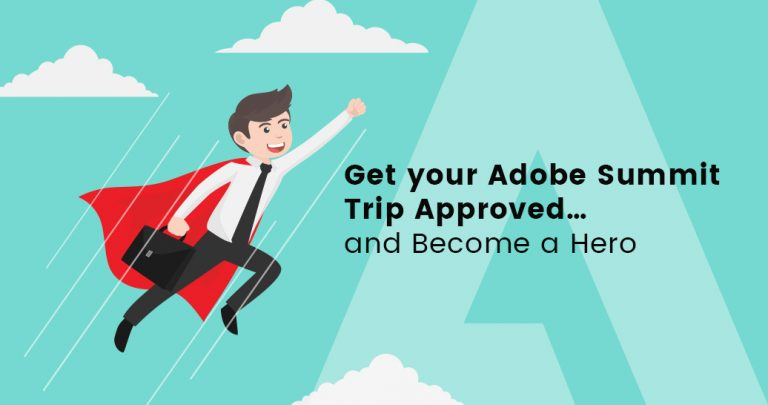 Get your Adobe Summit Trip Approved and Become a Hero