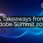 Five Takeaways from Adobe Summit 2018