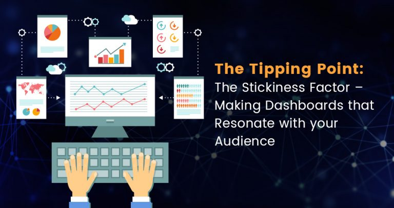The Tipping Point: The Stickiness Factor – Making Dashboards that Resonate with your Audience